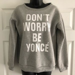 Don't Worry, Be Yonce Sweatshirt